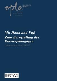 EPTA-Dokumentationen: 2016/17 Mit Hand und Fuß Zum Berufsalltag des Klavierpädagogen