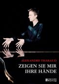 Alexandre Tharaud: Zeigen Sie mir Ihre Hände